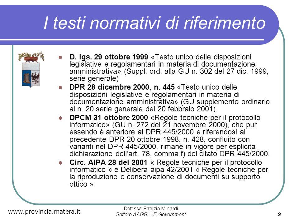 www.provincia.matera.it Dott.ssa Patrizia Minardi Settore AAGG – E-Government 3 Livelli realizzativi in un progetto di protocollo informatico e gestione dei flussi documentali Principi e requisiti fissati dal DPR 428/98(ora 445/2000),