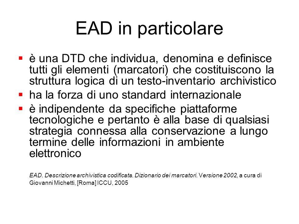 EAD in particolare è una DTD che individua, denomina e definisce tutti gli elementi (marcatori) che costituiscono la struttura logica di un testo-inve