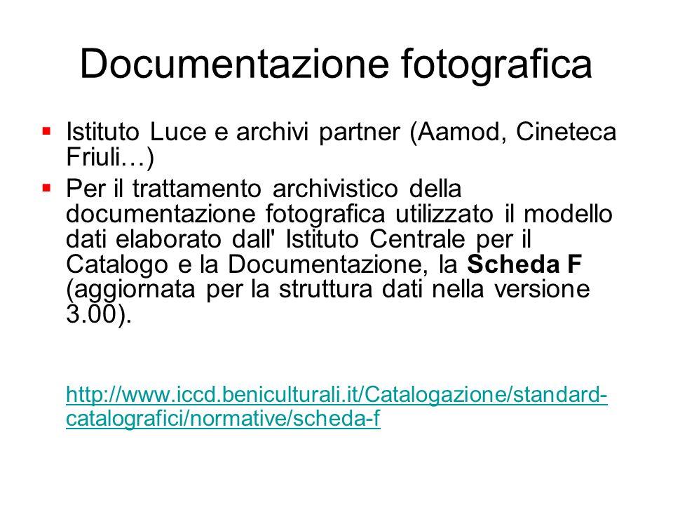 Documentazione fotografica Istituto Luce e archivi partner (Aamod, Cineteca Friuli…) Per il trattamento archivistico della documentazione fotografica