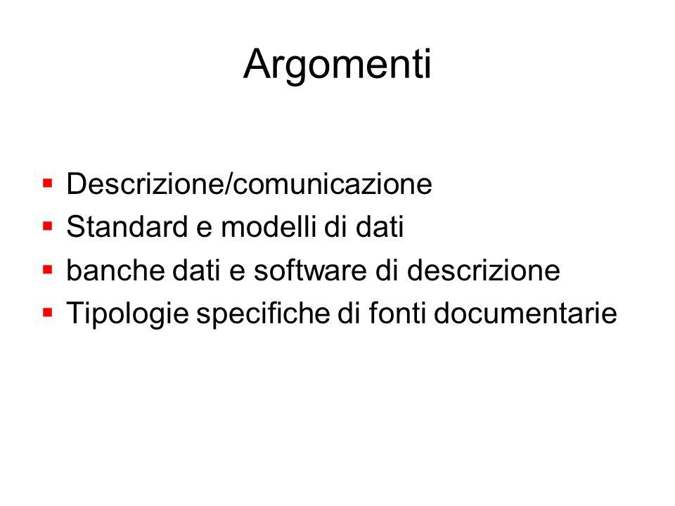 Argomenti Descrizione/comunicazione Standard e modelli di dati banche dati e software di descrizione Tipologie specifiche di fonti documentarie