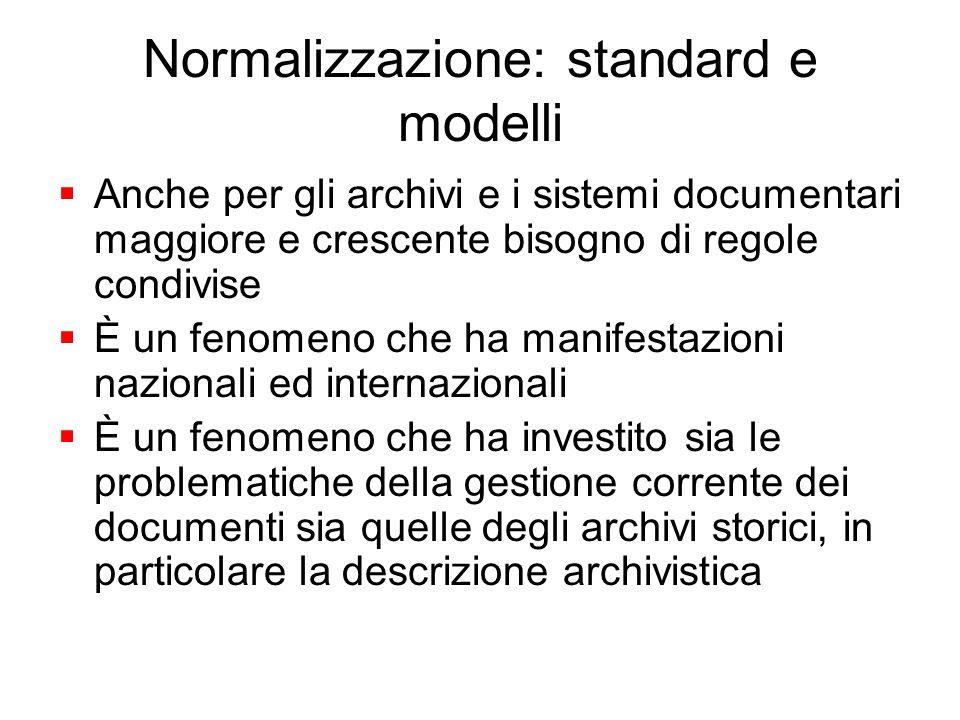 Normalizzazione: standard e modelli Anche per gli archivi e i sistemi documentari maggiore e crescente bisogno di regole condivise È un fenomeno che h