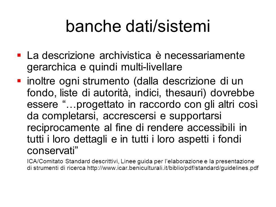 banche dati/sistemi La descrizione archivistica è necessariamente gerarchica e quindi multi-livellare inoltre ogni strumento (dalla descrizione di un