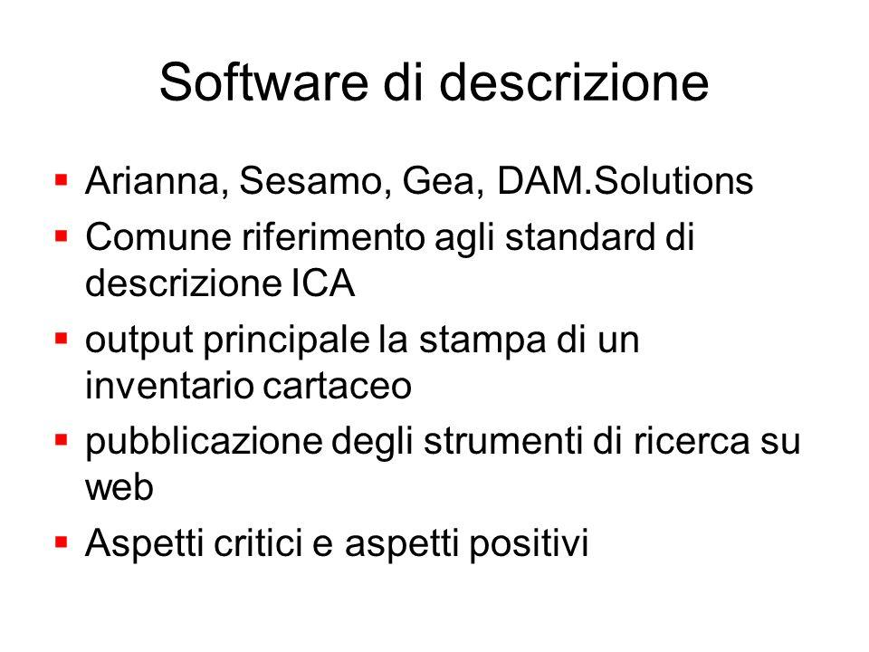 Software di descrizione Arianna, Sesamo, Gea, DAM.Solutions Comune riferimento agli standard di descrizione ICA output principale la stampa di un inve