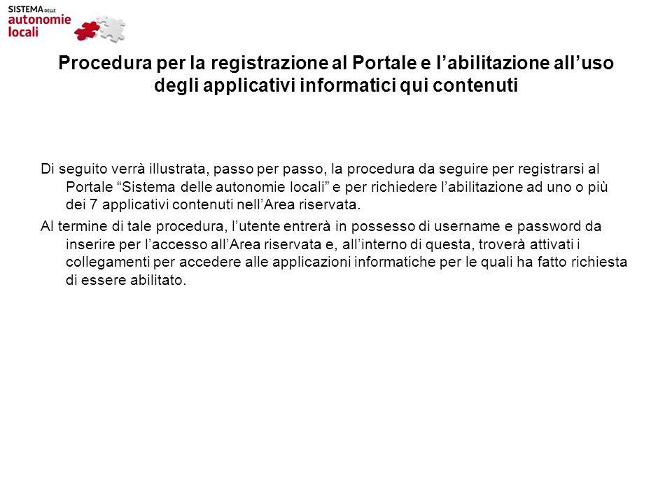 Procedura per la registrazione al Portale e labilitazione alluso degli applicativi informatici qui contenuti Di seguito verrà illustrata, passo per pa