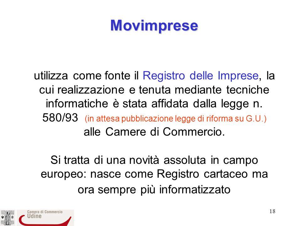 18 Movimprese Movimprese utilizza come fonte il Registro delle Imprese, la cui realizzazione e tenuta mediante tecniche informatiche è stata affidata dalla legge n.