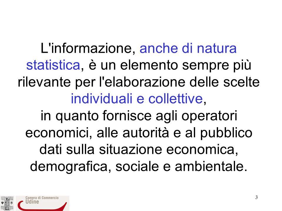 3 L informazione, anche di natura statistica, è un elemento sempre più rilevante per l elaborazione delle scelte individuali e collettive, in quanto fornisce agli operatori economici, alle autorità e al pubblico dati sulla situazione economica, demografica, sociale e ambientale.