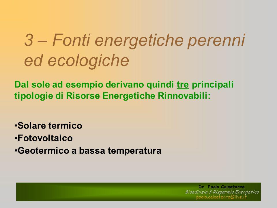 3 – Fonti energetiche perenni ed ecologiche Dal sole ad esempio derivano quindi tre principali tipologie di Risorse Energetiche Rinnovabili: Solare te