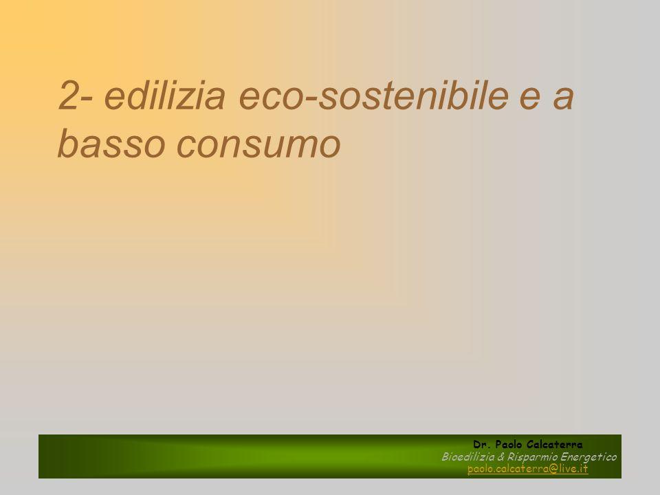 2- edilizia eco-sostenibile e a basso consumo Dr. Paolo Calcaterra Bioedilizia & Risparmio Energetico paolo.calcaterra@live.it