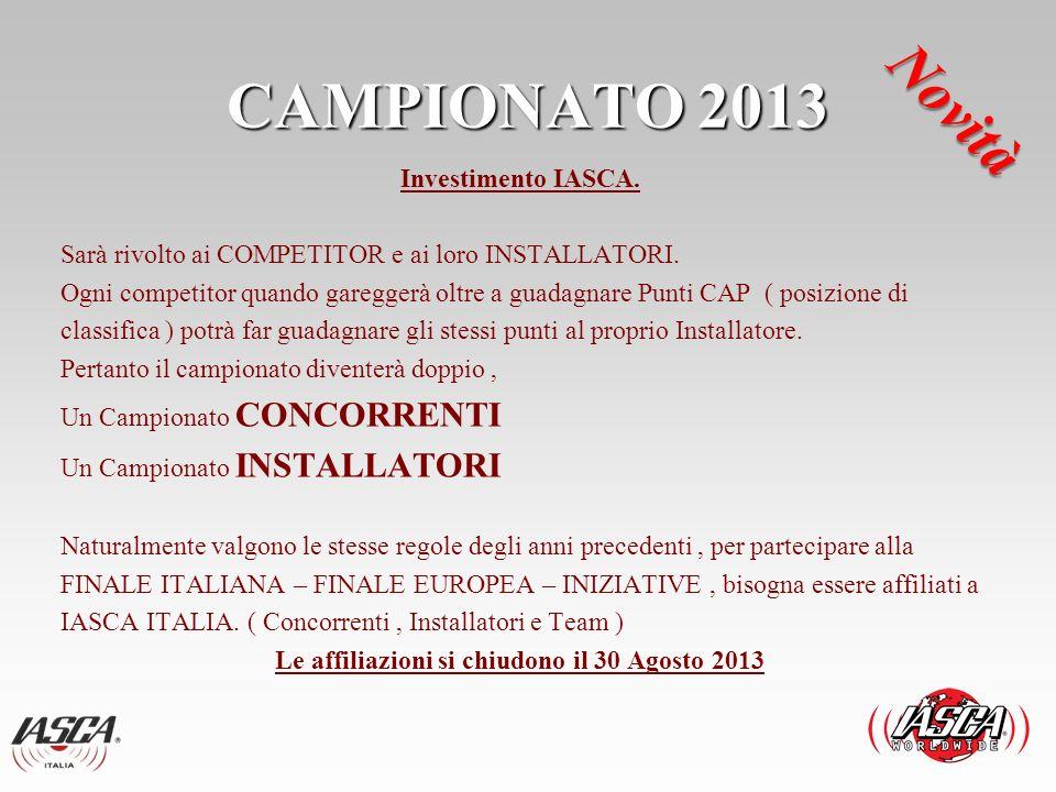 CAMPIONATO 2013 Investimento IASCA. Sarà rivolto ai COMPETITOR e ai loro INSTALLATORI. Ogni competitor quando gareggerà oltre a guadagnare Punti CAP (