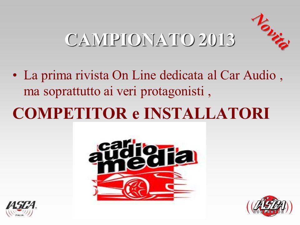 CAMPIONATO 2013 La prima rivista On Line dedicata al Car Audio, ma soprattutto ai veri protagonisti, COMPETITOR e INSTALLATORI Novità