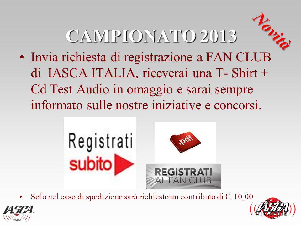 CAMPIONATO 2013 Invia richiesta di registrazione a FAN CLUB di IASCA ITALIA, riceverai una T- Shirt + Cd Test Audio in omaggio e sarai sempre informat
