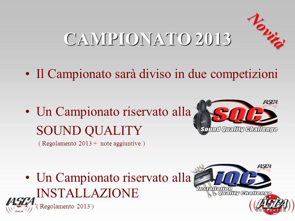 CAMPIONATO 2013 Il Campionato sarà diviso in due competizioni Un Campionato riservato alla SOUND QUALITY ( Regolamento 2013 + note aggiuntive ) Un Cam