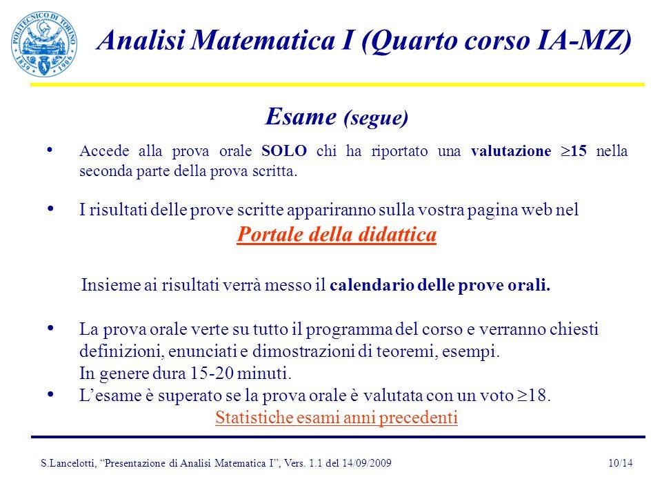 S.Lancelotti, Presentazione di Analisi Matematica I, Vers. 1.1 del 14/09/2009 Analisi Matematica I (Quarto corso IA-MZ) 10/14 Esame (segue) Accede all