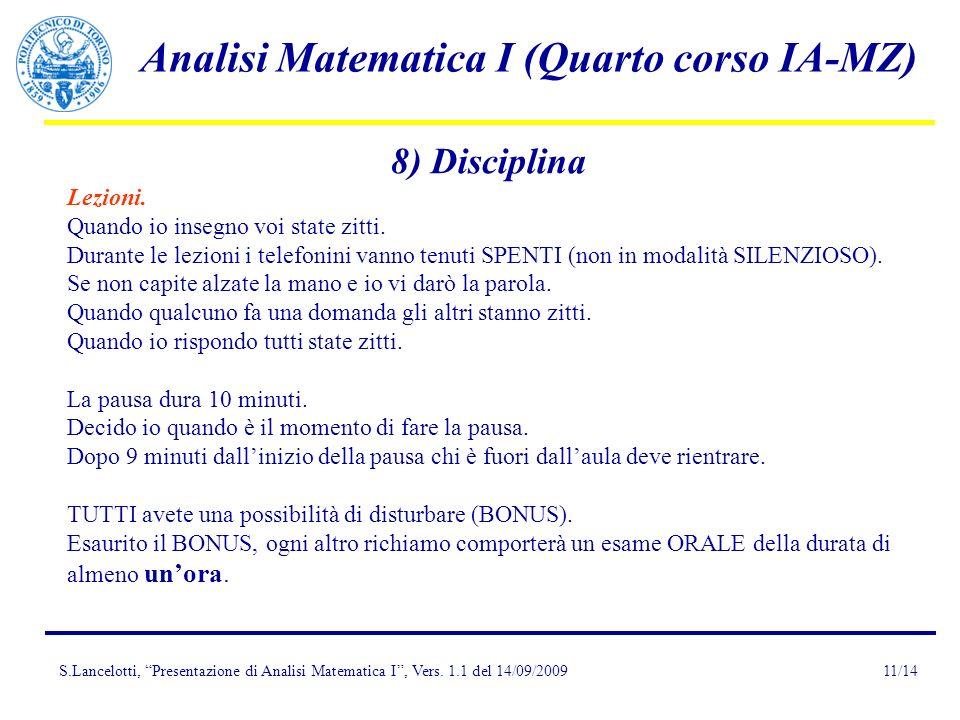 S.Lancelotti, Presentazione di Analisi Matematica I, Vers. 1.1 del 14/09/2009 Analisi Matematica I (Quarto corso IA-MZ) 11/14 8) Disciplina Lezioni. Q