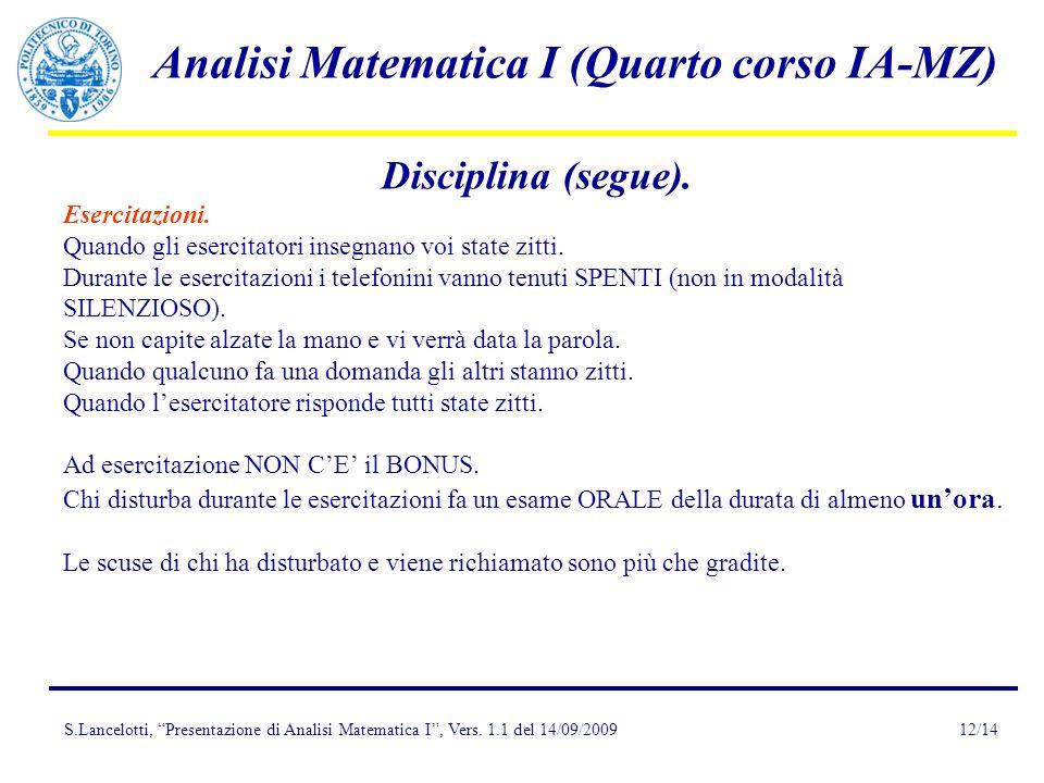 S.Lancelotti, Presentazione di Analisi Matematica I, Vers. 1.1 del 14/09/2009 Analisi Matematica I (Quarto corso IA-MZ) 12/14 Disciplina (segue). Eser