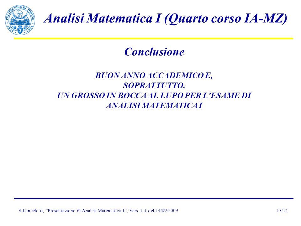S.Lancelotti, Presentazione di Analisi Matematica I, Vers. 1.1 del 14/09/2009 Analisi Matematica I (Quarto corso IA-MZ) 13/14 Conclusione BUON ANNO AC