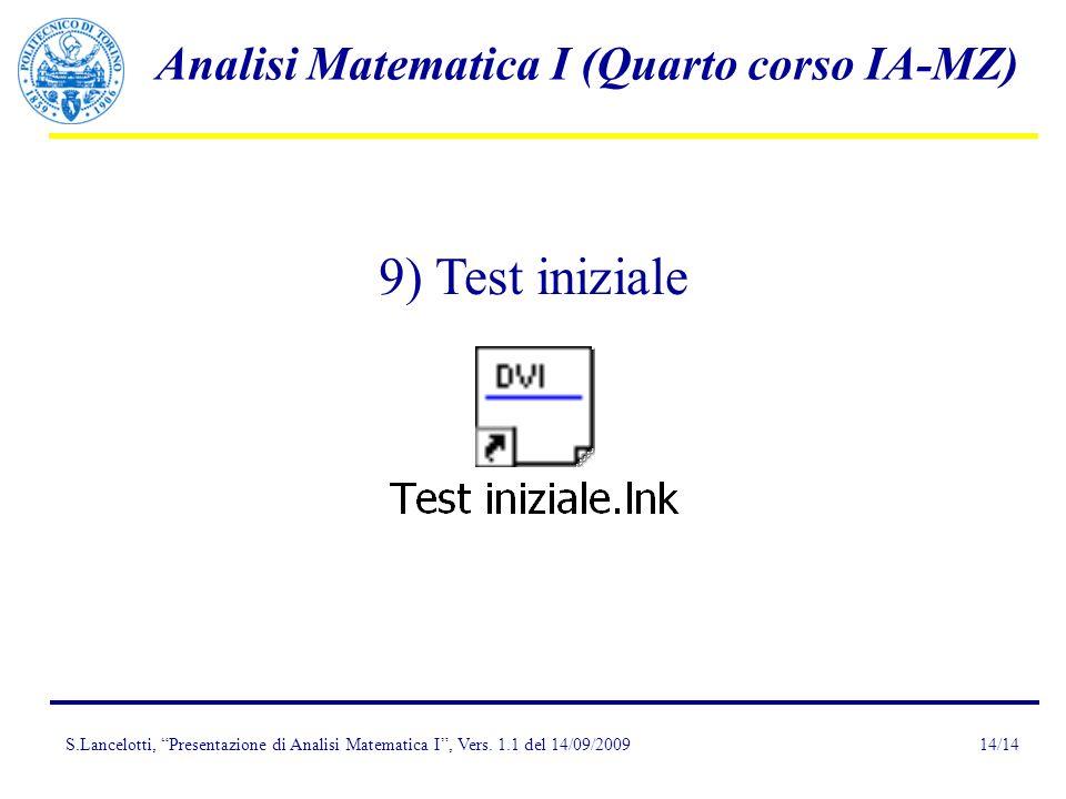 S.Lancelotti, Presentazione di Analisi Matematica I, Vers. 1.1 del 14/09/2009 Analisi Matematica I (Quarto corso IA-MZ) 14/14 9) Test iniziale
