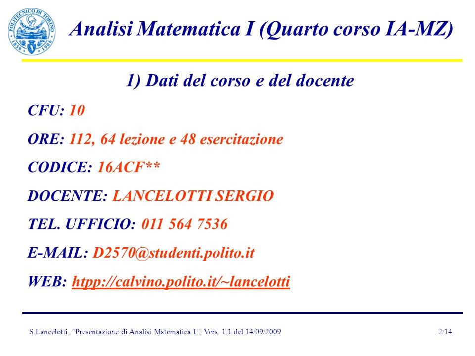 S.Lancelotti, Presentazione di Analisi Matematica I, Vers. 1.1 del 14/09/2009 Analisi Matematica I (Quarto corso IA-MZ) 2/14 1) Dati del corso e del d
