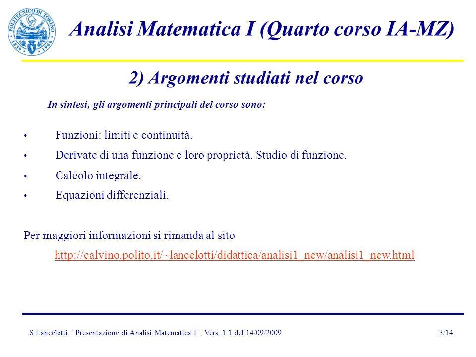 S.Lancelotti, Presentazione di Analisi Matematica I, Vers. 1.1 del 14/09/2009 Analisi Matematica I (Quarto corso IA-MZ) 3/14 2) Argomenti studiati nel