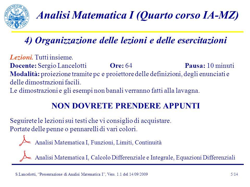 S.Lancelotti, Presentazione di Analisi Matematica I, Vers. 1.1 del 14/09/2009 Analisi Matematica I (Quarto corso IA-MZ) 5/14 4) Organizzazione delle l