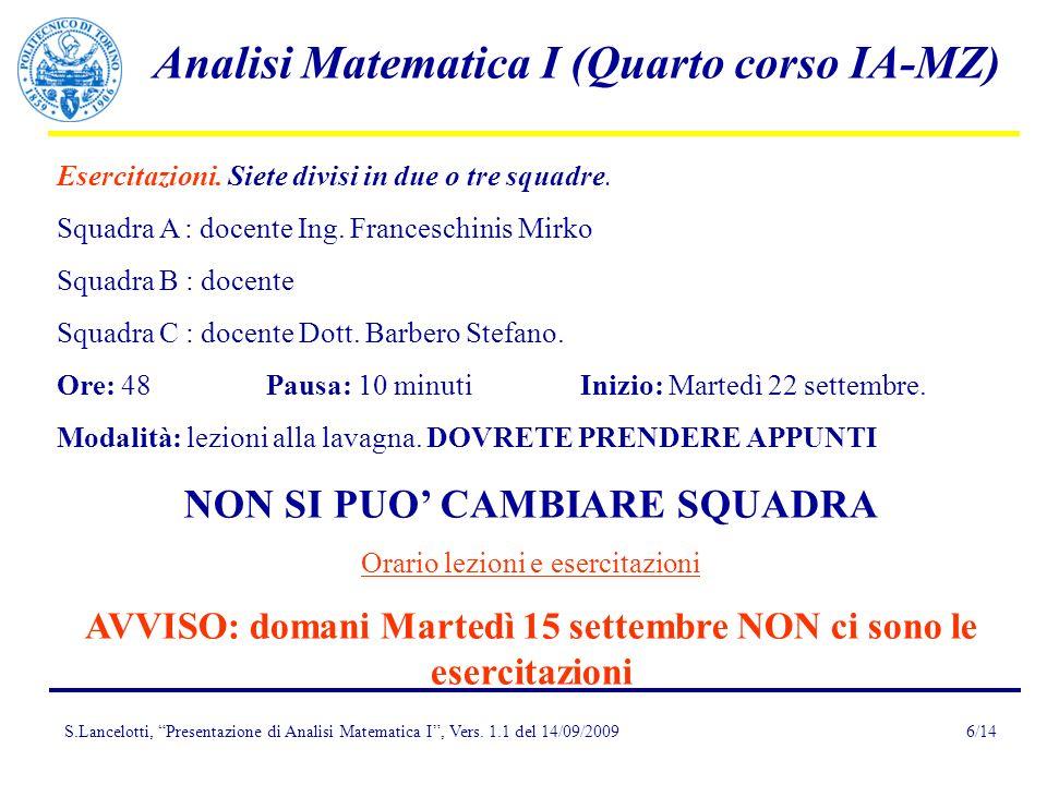 S.Lancelotti, Presentazione di Analisi Matematica I, Vers. 1.1 del 14/09/2009 Analisi Matematica I (Quarto corso IA-MZ) 6/14 Esercitazioni. Siete divi