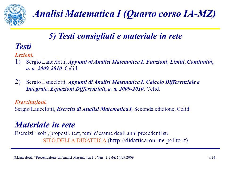 S.Lancelotti, Presentazione di Analisi Matematica I, Vers. 1.1 del 14/09/2009 Analisi Matematica I (Quarto corso IA-MZ) 7/14 5) Testi consigliati e ma