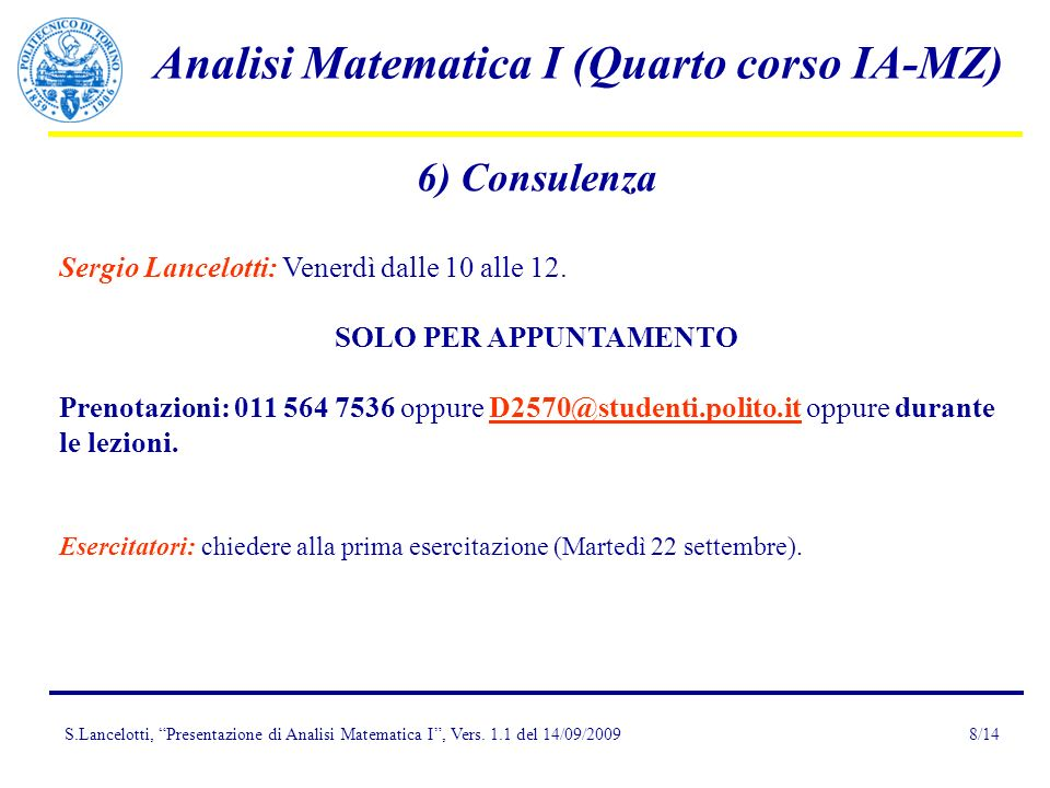 S.Lancelotti, Presentazione di Analisi Matematica I, Vers. 1.1 del 14/09/2009 Analisi Matematica I (Quarto corso IA-MZ) 8/14 6) Consulenza Sergio Lanc