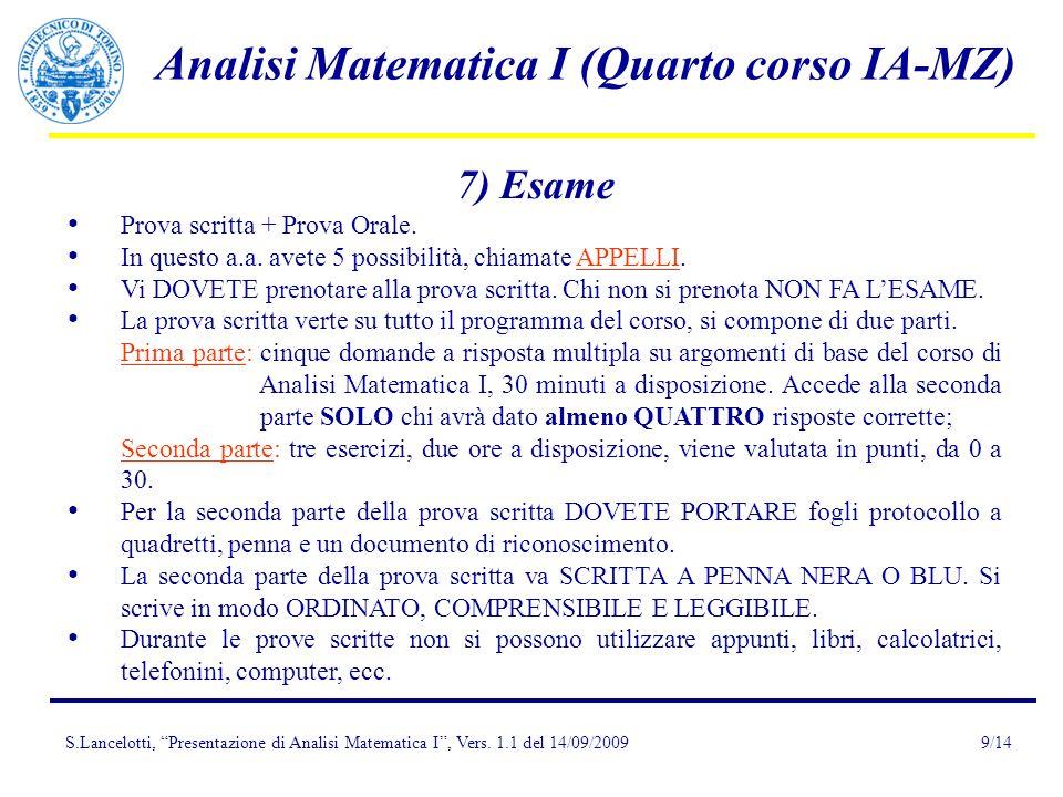 S.Lancelotti, Presentazione di Analisi Matematica I, Vers. 1.1 del 14/09/2009 Analisi Matematica I (Quarto corso IA-MZ) 9/14 7) Esame Prova scritta +