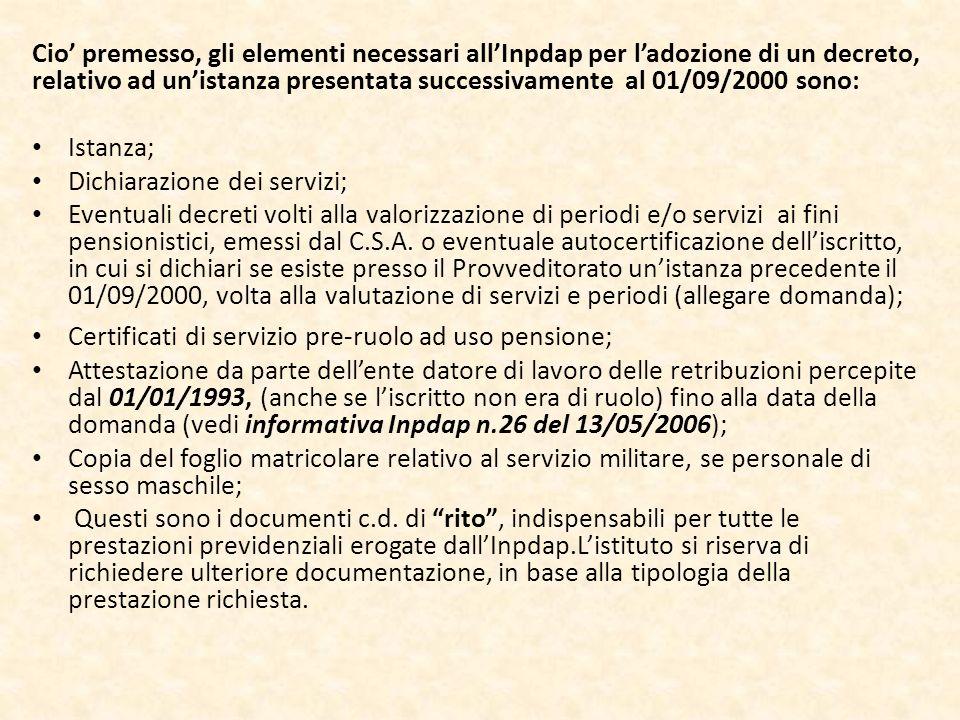 Cio premesso, gli elementi necessari allInpdap per ladozione di un decreto, relativo ad unistanza presentata successivamente al 01/09/2000 sono: Istan