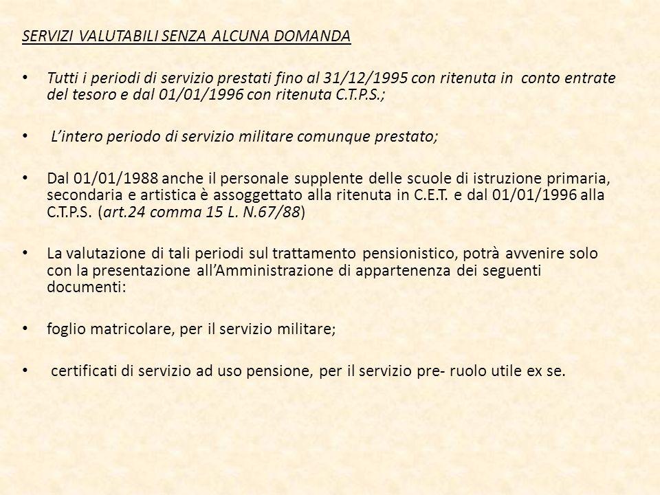 SERVIZI VALUTABILI SENZA ALCUNA DOMANDA Tutti i periodi di servizio prestati fino al 31/12/1995 con ritenuta in conto entrate del tesoro e dal 01/01/1