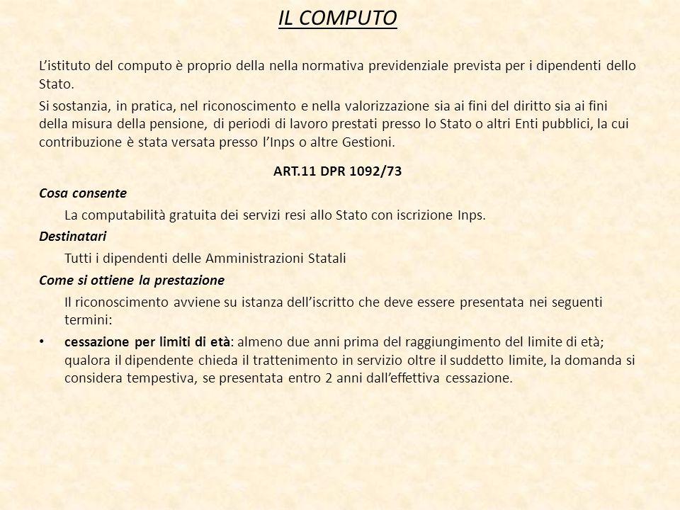 IL COMPUTO Listituto del computo è proprio della nella normativa previdenziale prevista per i dipendenti dello Stato. Si sostanzia, in pratica, nel ri