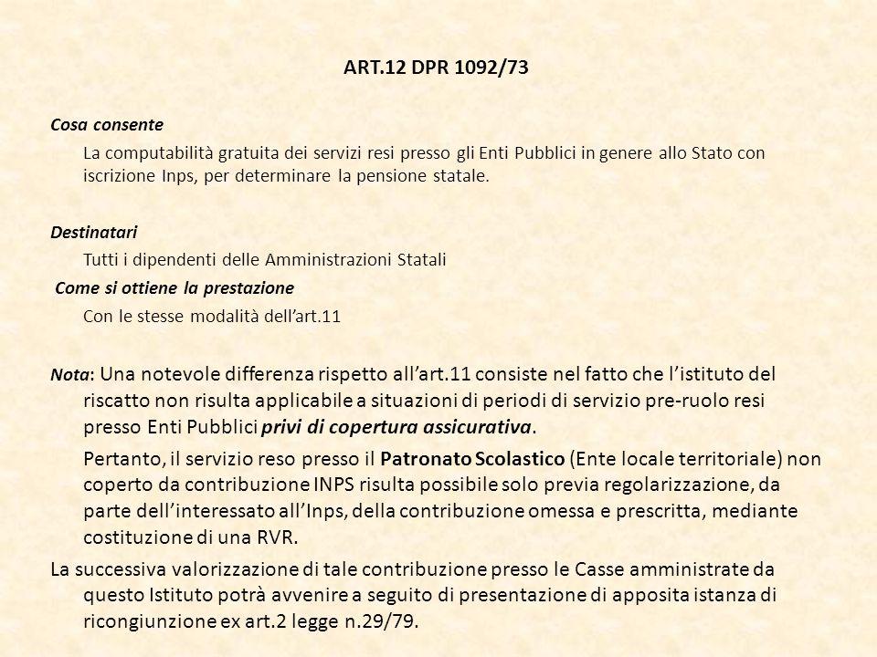 ART.12 DPR 1092/73 Cosa consente La computabilità gratuita dei servizi resi presso gli Enti Pubblici in genere allo Stato con iscrizione Inps, per det