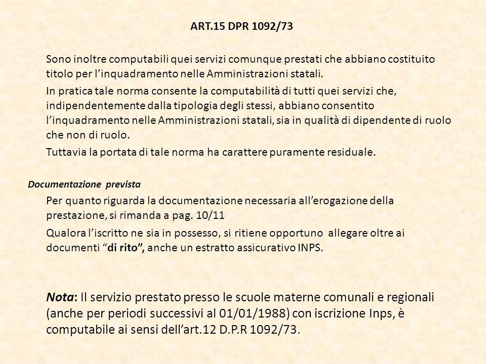 ART.15 DPR 1092/73 Sono inoltre computabili quei servizi comunque prestati che abbiano costituito titolo per linquadramento nelle Amministrazioni stat