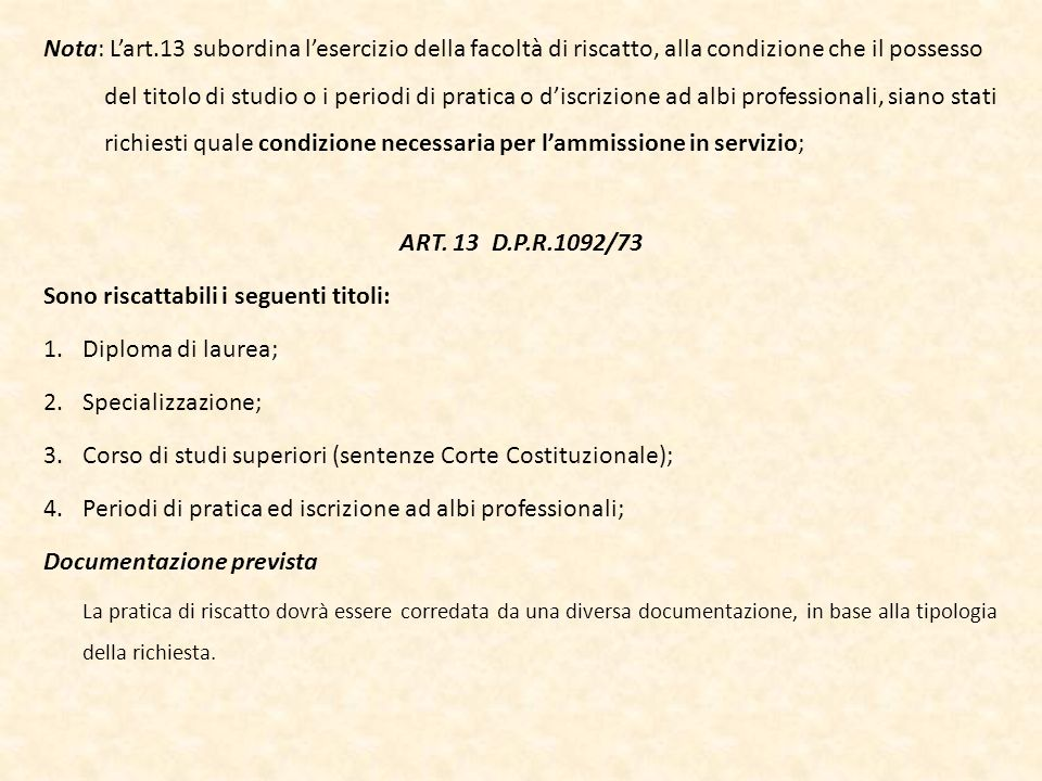 Nota: Lart.13 subordina lesercizio della facoltà di riscatto, alla condizione che il possesso del titolo di studio o i periodi di pratica o discrizion