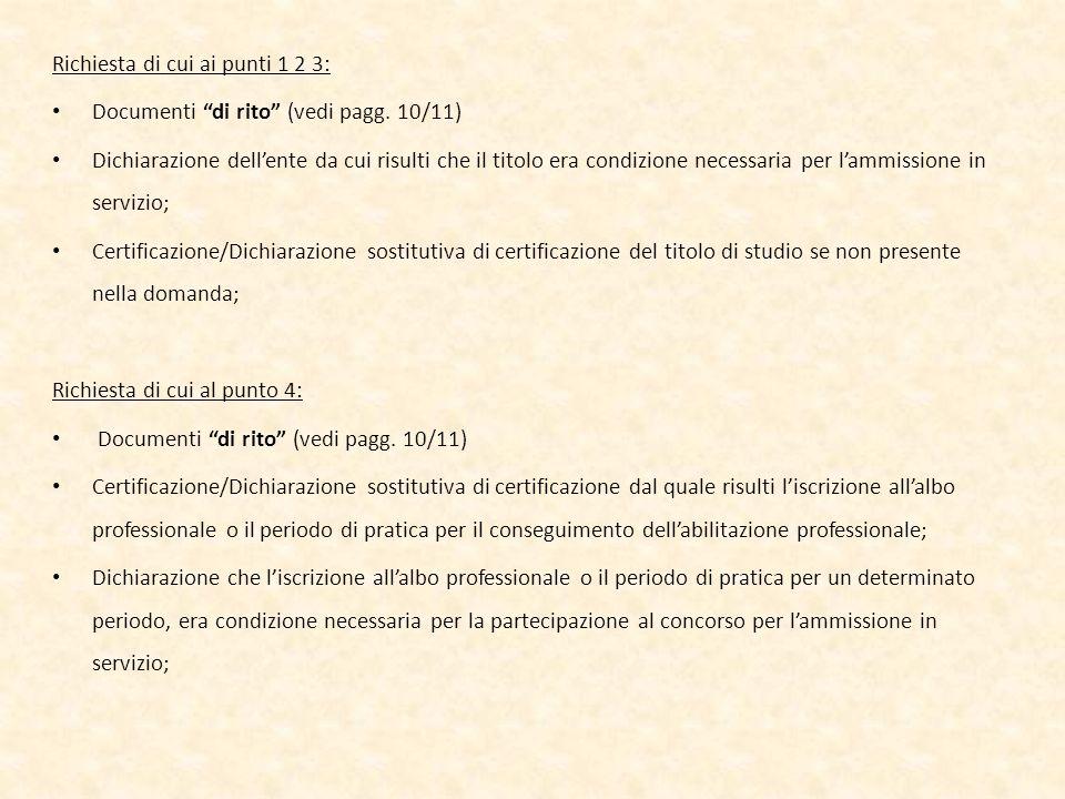 Richiesta di cui ai punti 1 2 3: Documenti di rito (vedi pagg. 10/11) Dichiarazione dellente da cui risulti che il titolo era condizione necessaria pe