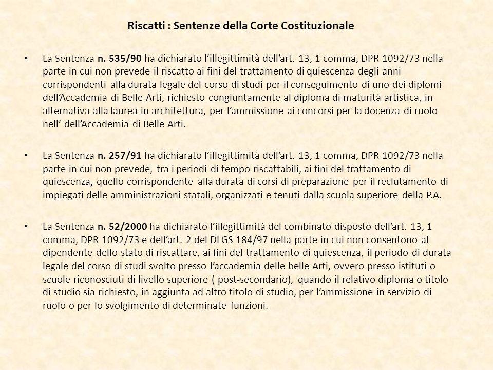 Riscatti : Sentenze della Corte Costituzionale La Sentenza n. 535/90 ha dichiarato lillegittimità dellart. 13, 1 comma, DPR 1092/73 nella parte in cui