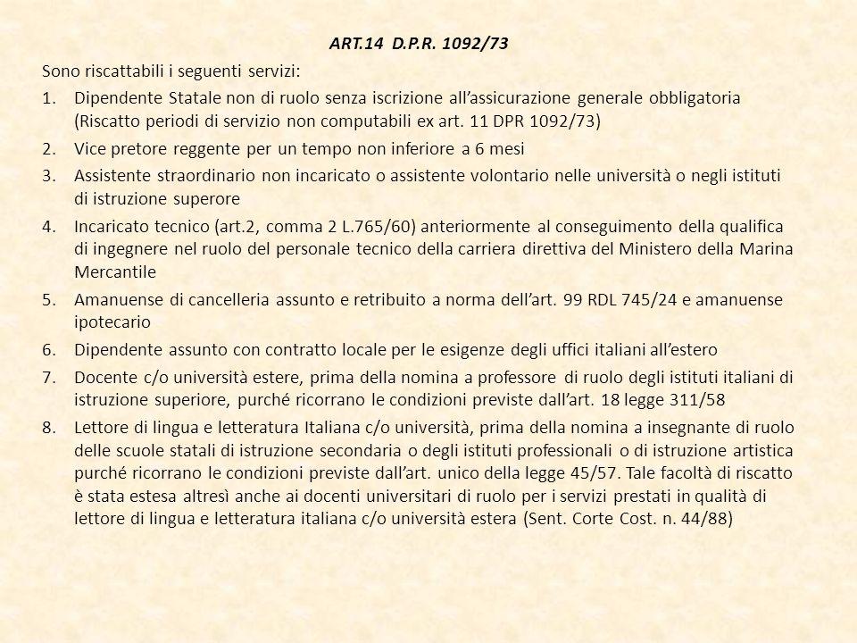 ART.14 D.P.R. 1092/73 Sono riscattabili i seguenti servizi: 1.Dipendente Statale non di ruolo senza iscrizione allassicurazione generale obbligatoria