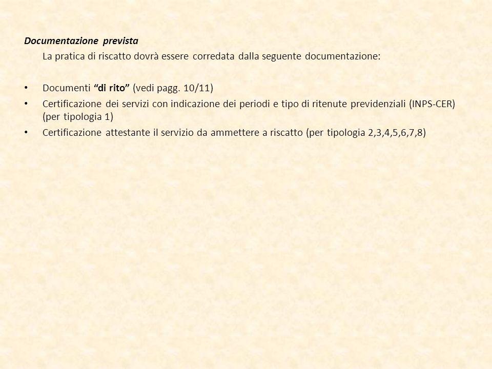 Documentazione prevista La pratica di riscatto dovrà essere corredata dalla seguente documentazione: Documenti di rito (vedi pagg. 10/11) Certificazio