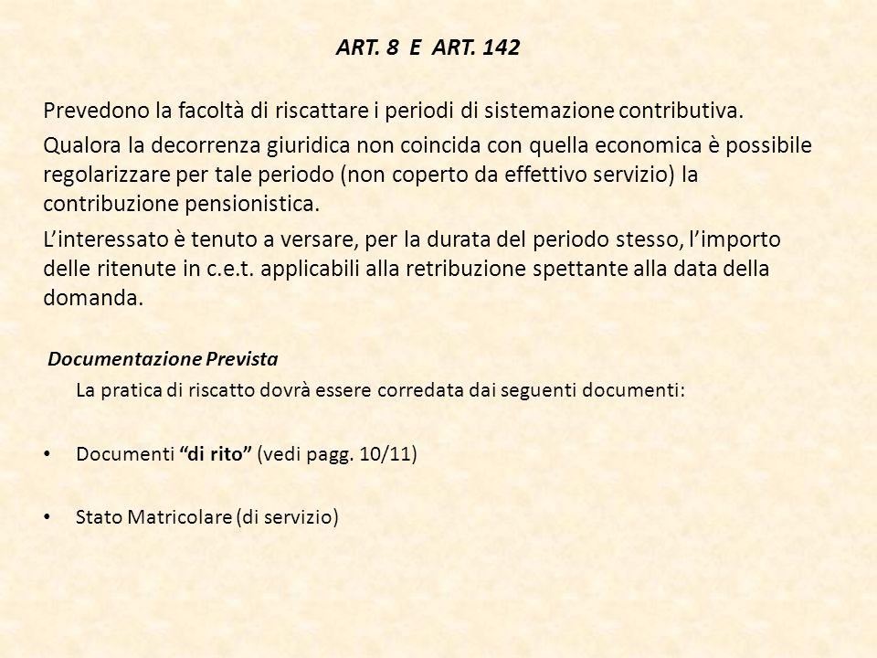 ART. 8 E ART. 142 Prevedono la facoltà di riscattare i periodi di sistemazione contributiva. Qualora la decorrenza giuridica non coincida con quella e