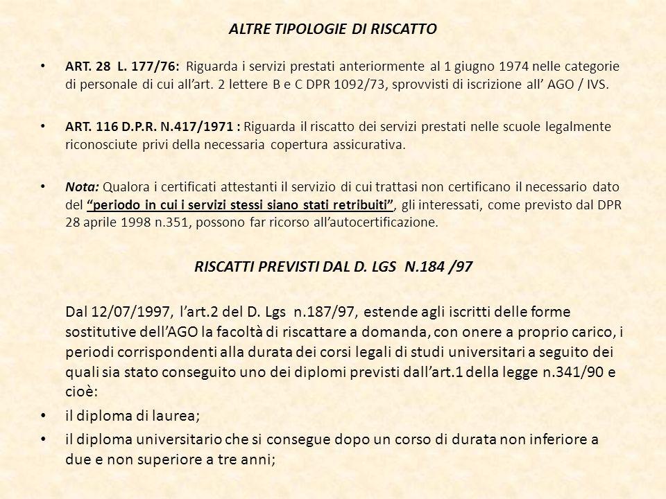 ALTRE TIPOLOGIE DI RISCATTO ART. 28 L. 177/76: Riguarda i servizi prestati anteriormente al 1 giugno 1974 nelle categorie di personale di cui allart.