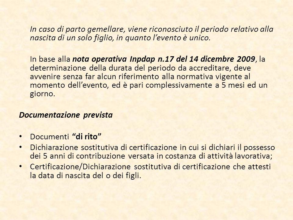 In caso di parto gemellare, viene riconosciuto il periodo relativo alla nascita di un solo figlio, in quanto levento è unico. In base alla nota operat