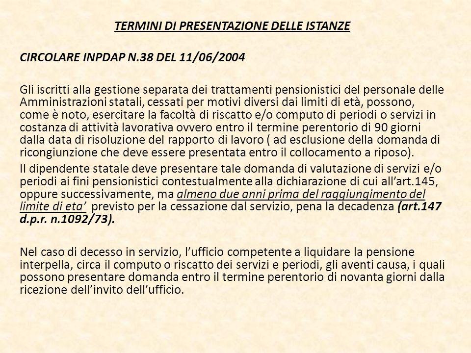 TERMINI DI PRESENTAZIONE DELLE ISTANZE CIRCOLARE INPDAP N.38 DEL 11/06/2004 Gli iscritti alla gestione separata dei trattamenti pensionistici del pers