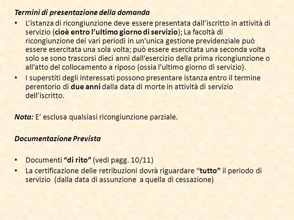 Termini di presentazione della domanda Listanza di ricongiunzione deve essere presentata dalliscritto in attività di servizio (cioè entro lultimo gior