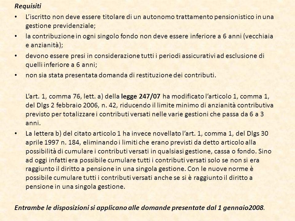 Requisiti Liscritto non deve essere titolare di un autonomo trattamento pensionistico in una gestione previdenziale; la contribuzione in ogni singolo