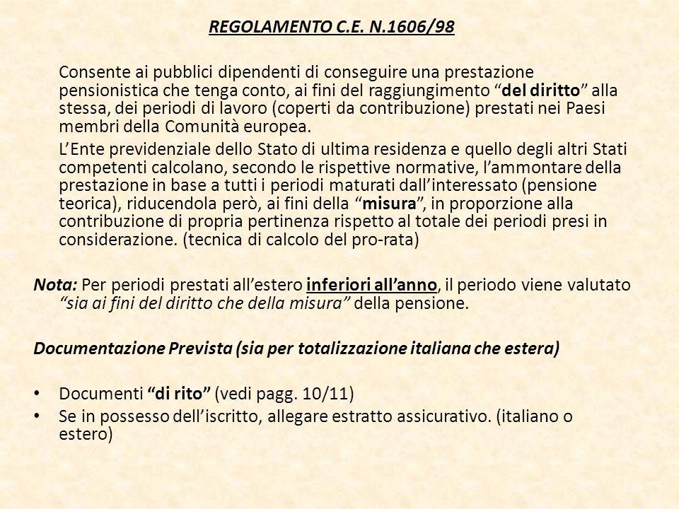 REGOLAMENTO C.E. N.1606/98 Consente ai pubblici dipendenti di conseguire una prestazione pensionistica che tenga conto, ai fini del raggiungimento del