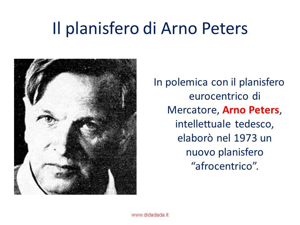 Il planisfero di Arno Peters In polemica con il planisfero eurocentrico di Mercatore, Arno Peters, intellettuale tedesco, elaborò nel 1973 un nuovo pl