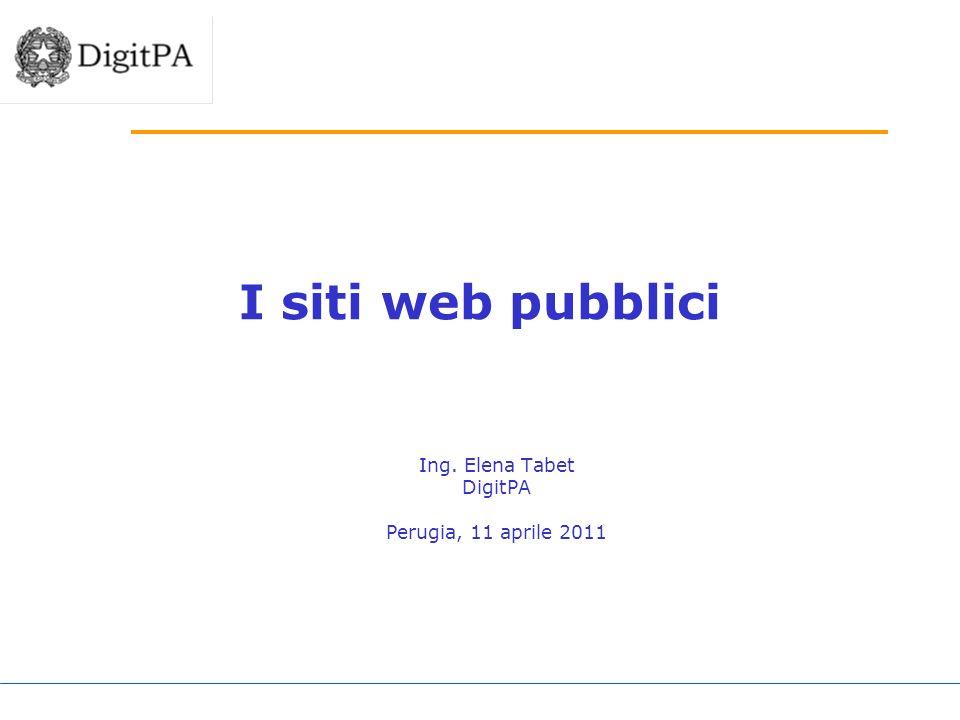 I siti web pubblici Ing. Elena Tabet DigitPA Perugia, 11 aprile 2011