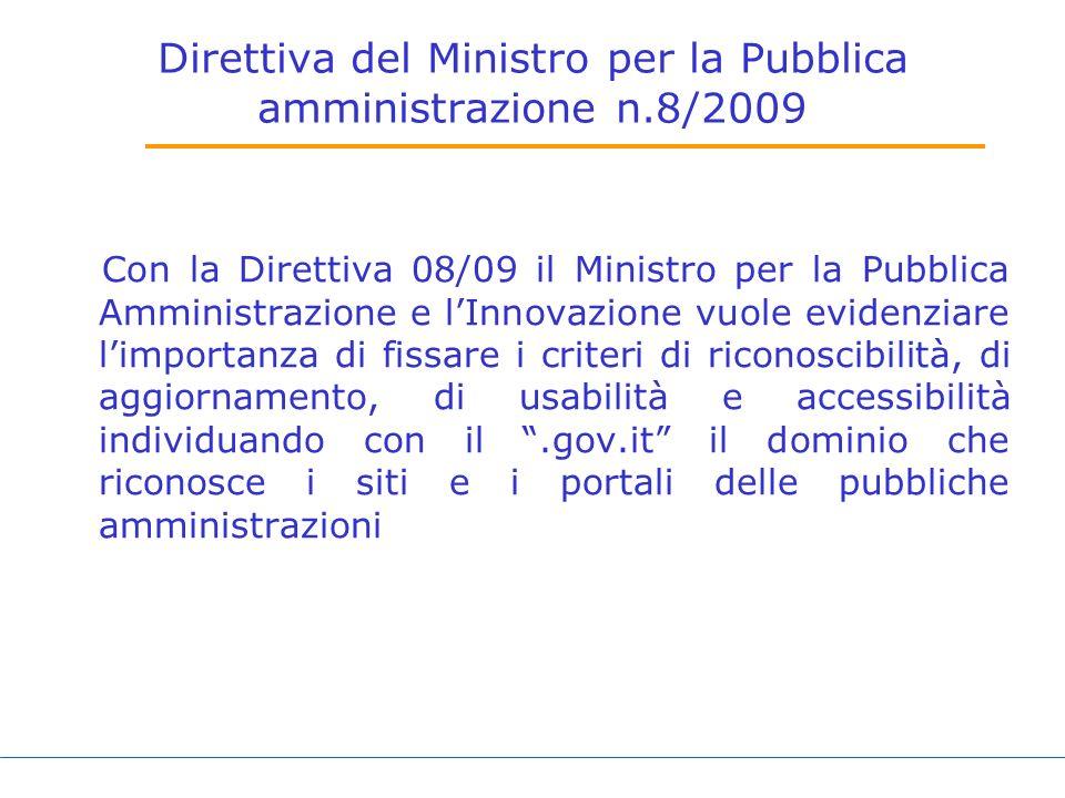 Direttiva del Ministro per la Pubblica amministrazione n.8/2009 Con la Direttiva 08/09 il Ministro per la Pubblica Amministrazione e lInnovazione vuole evidenziare limportanza di fissare i criteri di riconoscibilità, di aggiornamento, di usabilità e accessibilità individuando con il.gov.it il dominio che riconosce i siti e i portali delle pubbliche amministrazioni