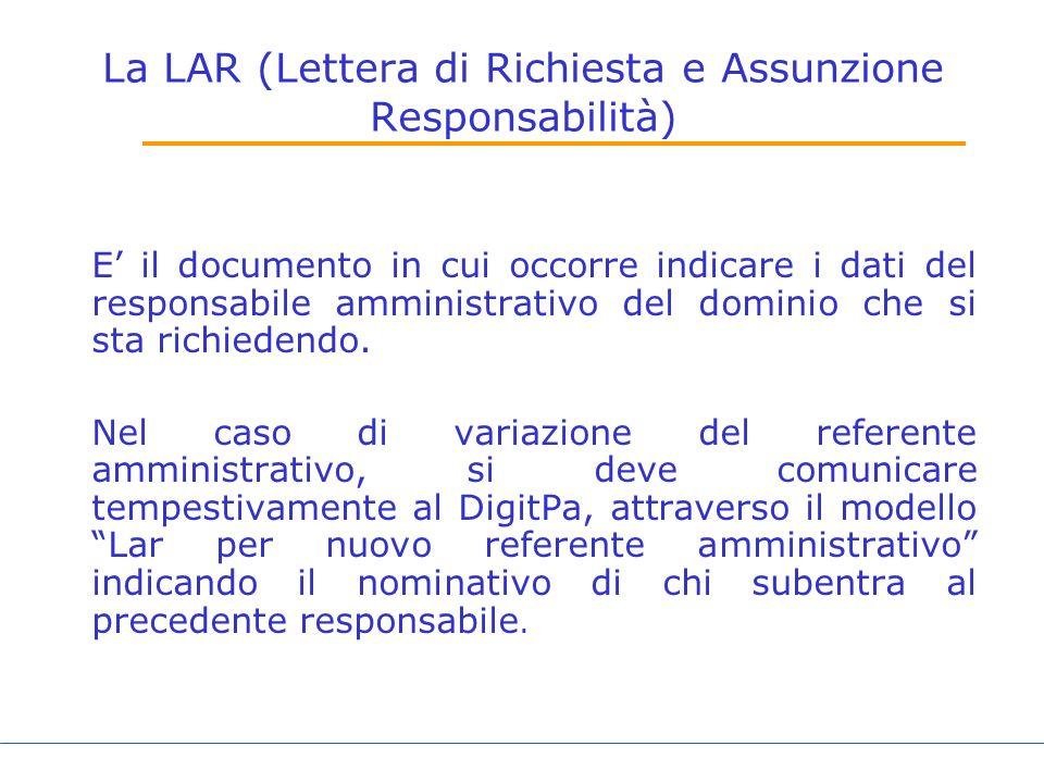 La LAR (Lettera di Richiesta e Assunzione Responsabilità) E il documento in cui occorre indicare i dati del responsabile amministrativo del dominio che si sta richiedendo.