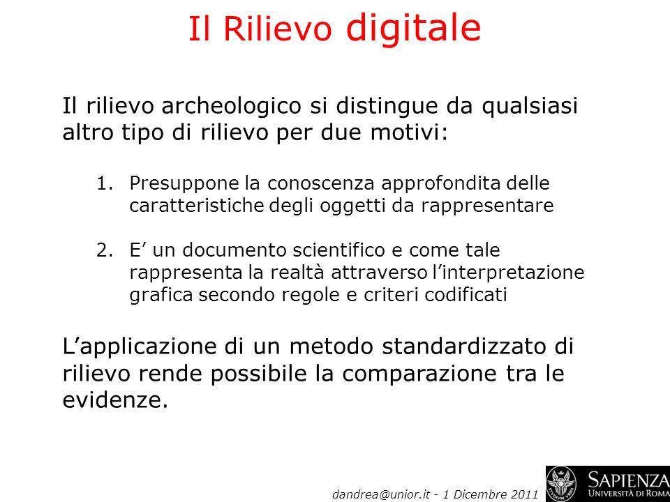 Il rilievo archeologico si distingue da qualsiasi altro tipo di rilievo per due motivi: 1.Presuppone la conoscenza approfondita delle caratteristiche